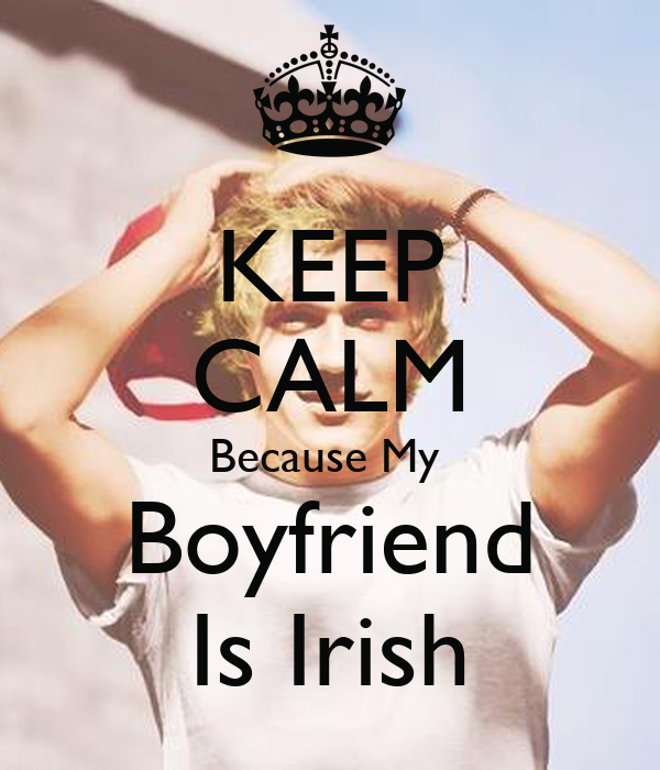 KEEP CALM Because My  Boyfriend Is Irish