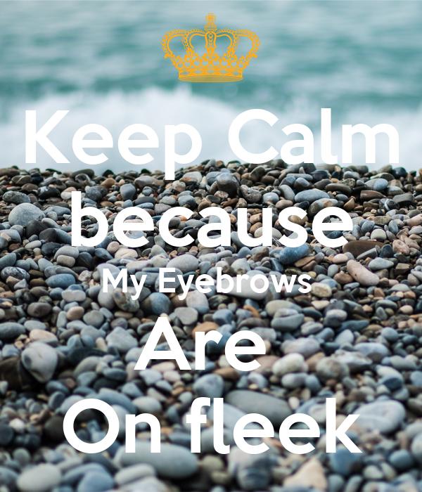 Keep Calm because My Eyebrows  Are  On fleek