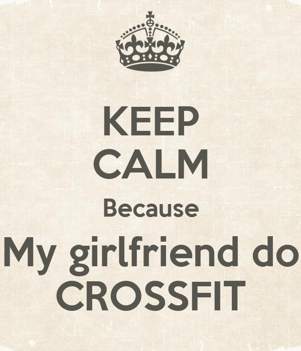 KEEP CALM Because My girlfriend do CROSSFIT