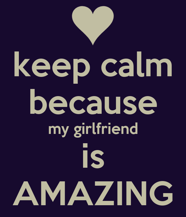 My Amazing: Keep Calm Because My Girlfriend Is AMAZING Poster
