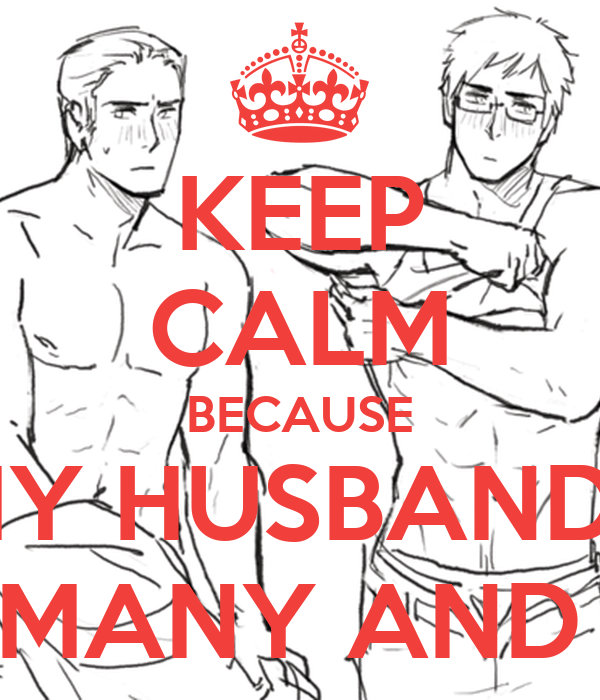 KEEP CALM BECAUSE MY HUSBANDS ARE GERMANY AND SWEDEN
