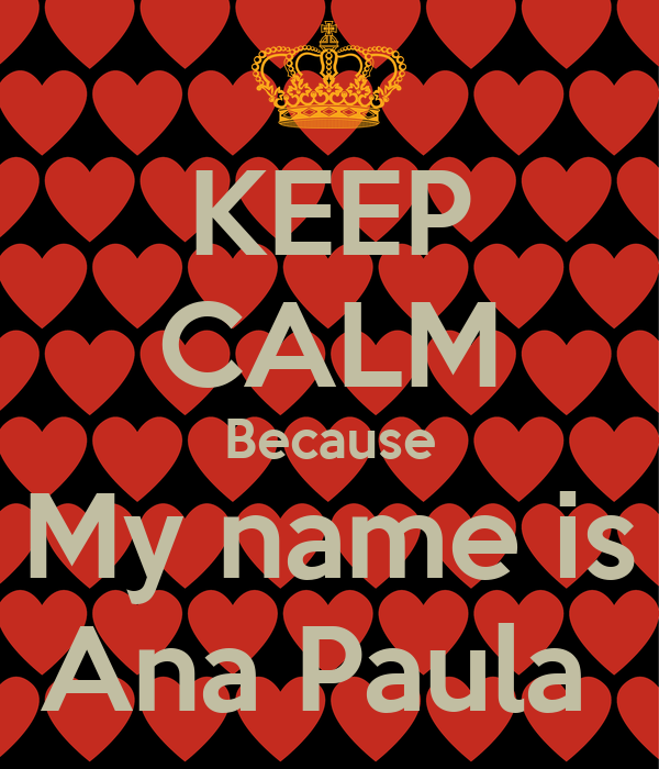 KEEP CALM Because My name is Ana Paula