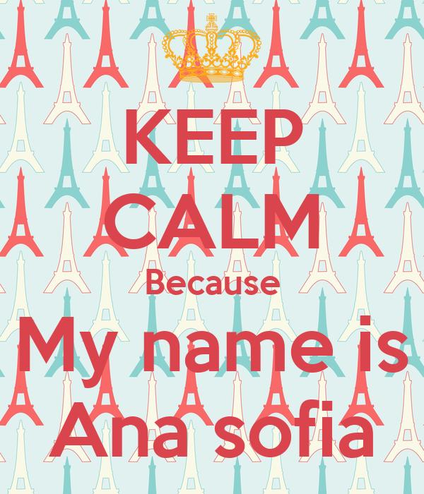 KEEP CALM Because My name is Ana sofia