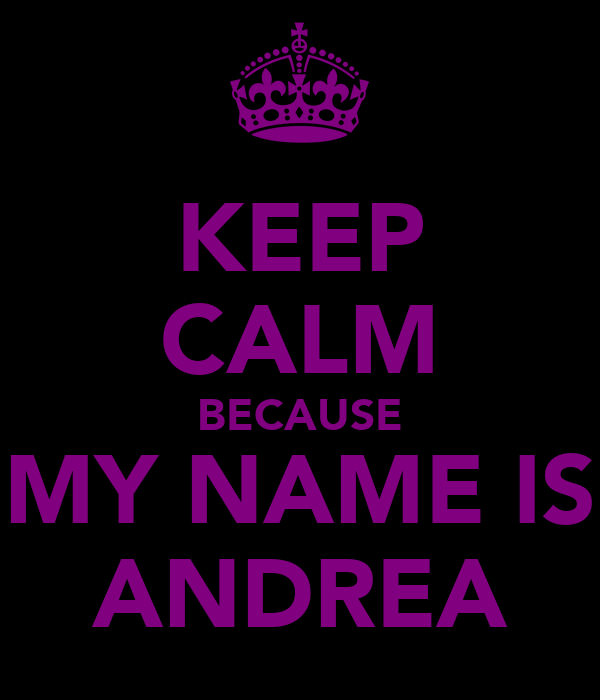 KEEP CALM BECAUSE MY NAME IS ANDREA