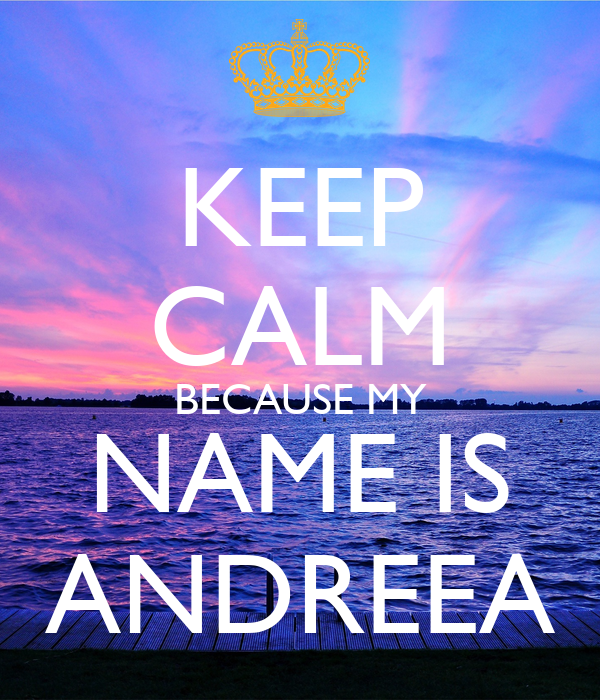 KEEP CALM BECAUSE MY NAME IS ANDREEA