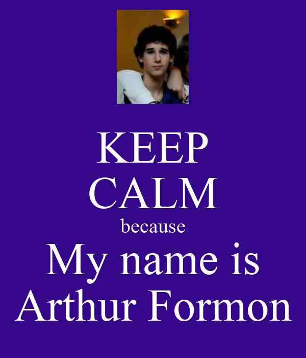 KEEP CALM because My name is Arthur Formon