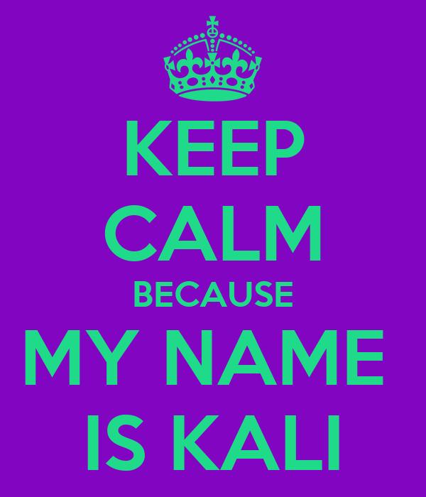 KEEP CALM BECAUSE MY NAME  IS KALI