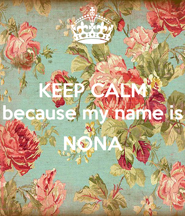 KEEP CALM because my name is  NONA