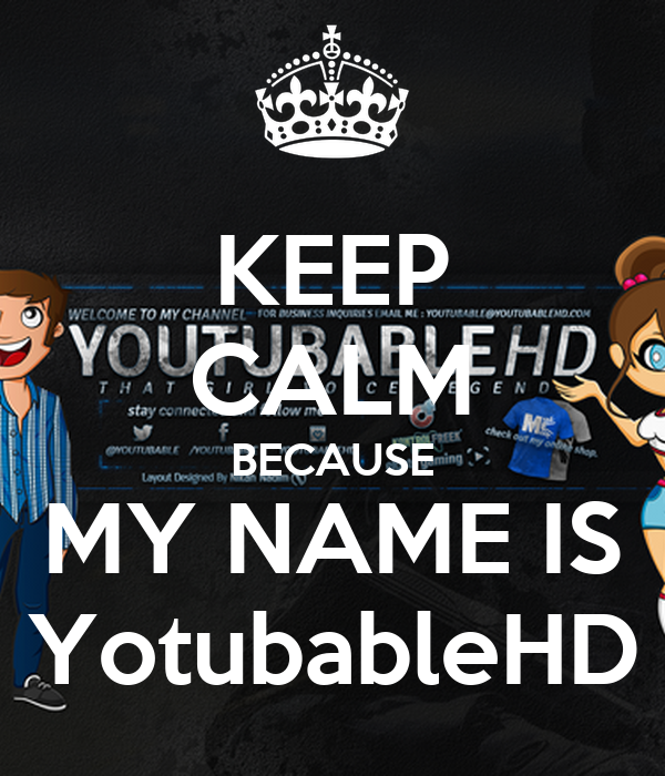 KEEP CALM BECAUSE MY NAME IS YotubableHD