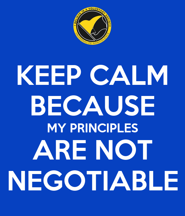 KEEP CALM BECAUSE MY PRINCIPLES ARE NOT NEGOTIABLE