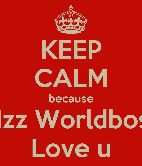 KEEP CALM because Mzz Worldboss Love u