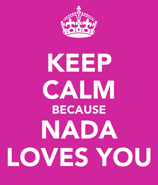 KEEP CALM BECAUSE NADA LOVES YOU