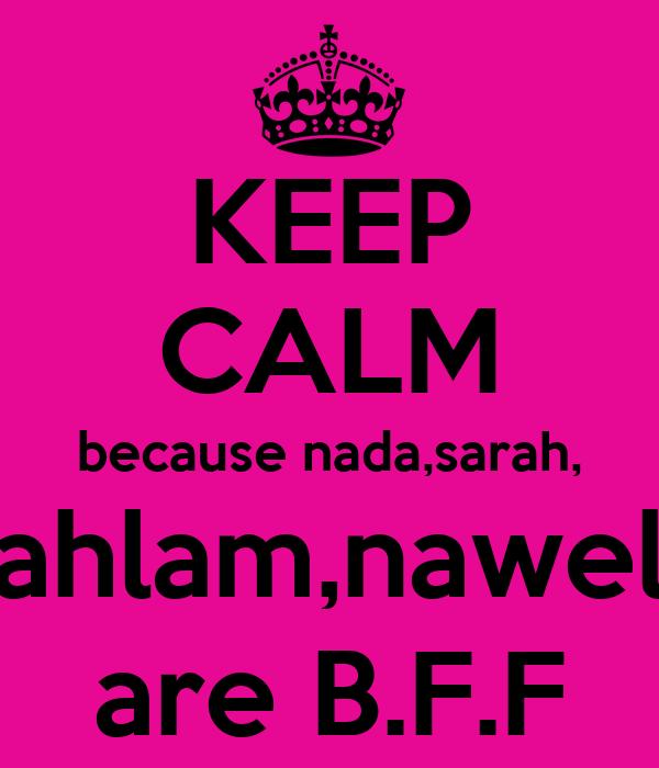 KEEP CALM because nada,sarah, ahlam,nawel are B.F.F