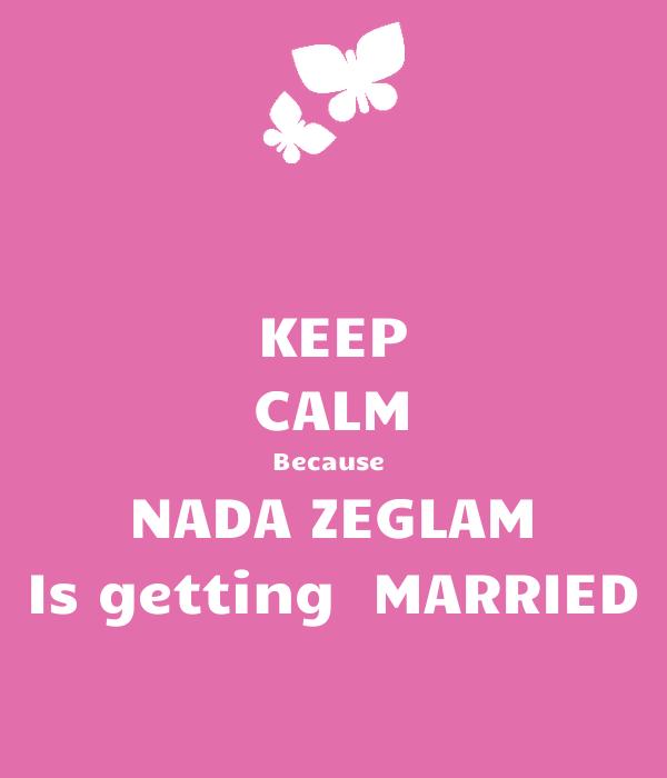 KEEP CALM Because  NADA ZEGLAM Is getting  MARRIED