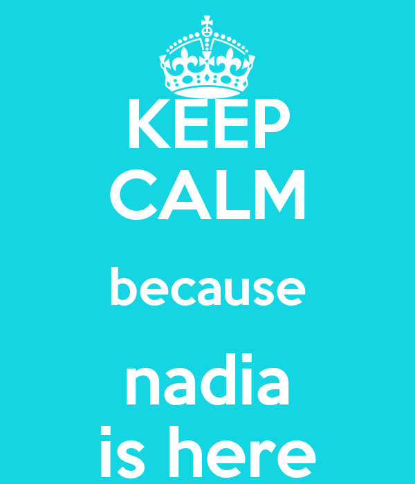 KEEP CALM because nadia is here