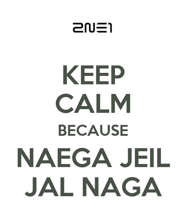 KEEP CALM BECAUSE NAEGA JEIL JAL NAGA