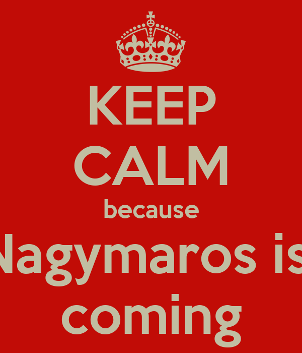 KEEP CALM because Nagymaros is  coming