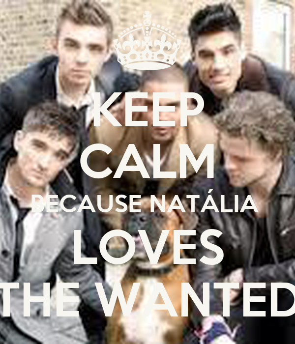 KEEP CALM BECAUSE NATÁLIA  LOVES THE WANTED