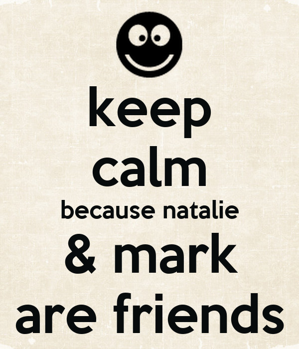 keep calm because natalie & mark are friends