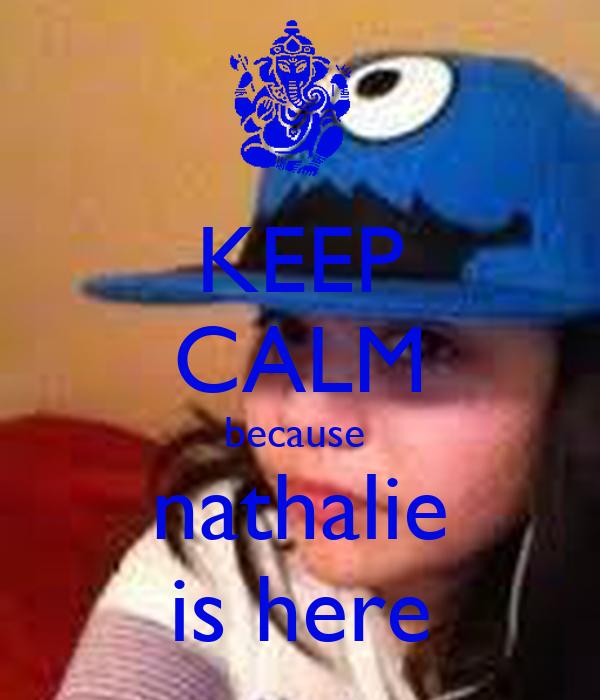 KEEP CALM because  nathalie is here