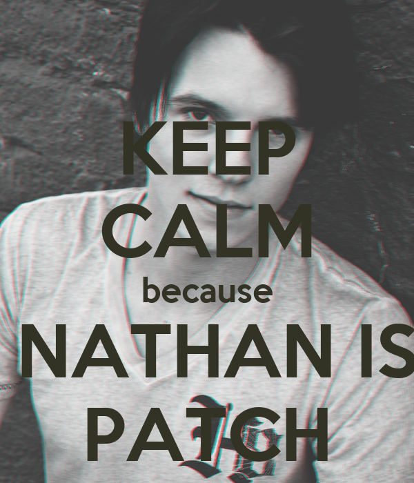 KEEP CALM because  NATHAN IS PATCH