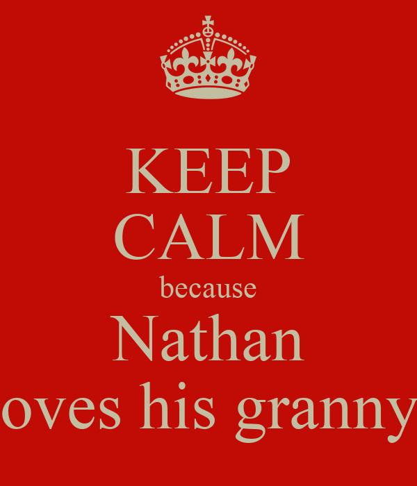 KEEP CALM because Nathan loves his granny