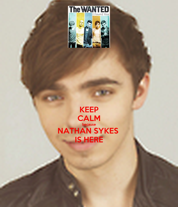 KEEP CALM because NATHAN SYKES  IS HERE