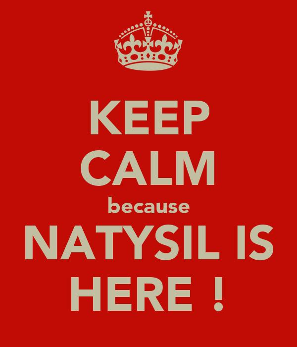 KEEP CALM because NATYSIL IS HERE !