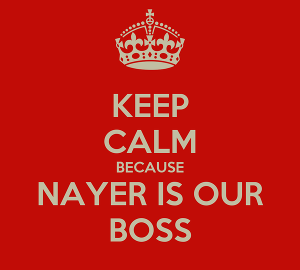 KEEP CALM BECAUSE NAYER IS OUR BOSS