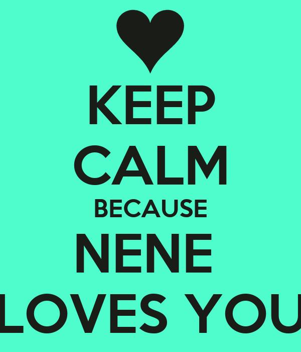 KEEP CALM BECAUSE NENE  LOVES YOU