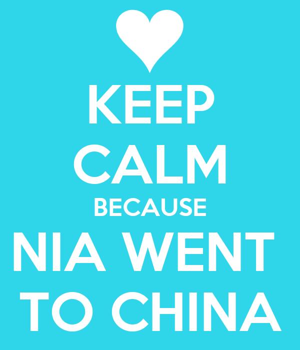 KEEP CALM BECAUSE NIA WENT  TO CHINA