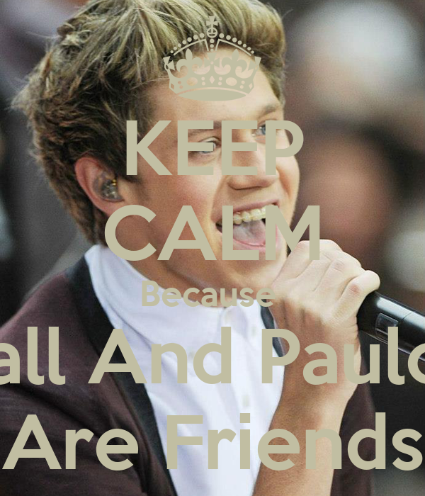 KEEP CALM Because  Niall And Paulo F Are Friends