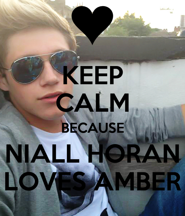 KEEP CALM BECAUSE NIALL HORAN LOVES AMBER