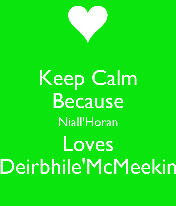 Keep Calm Because Niall'Horan Loves Deirbhile'McMeekin