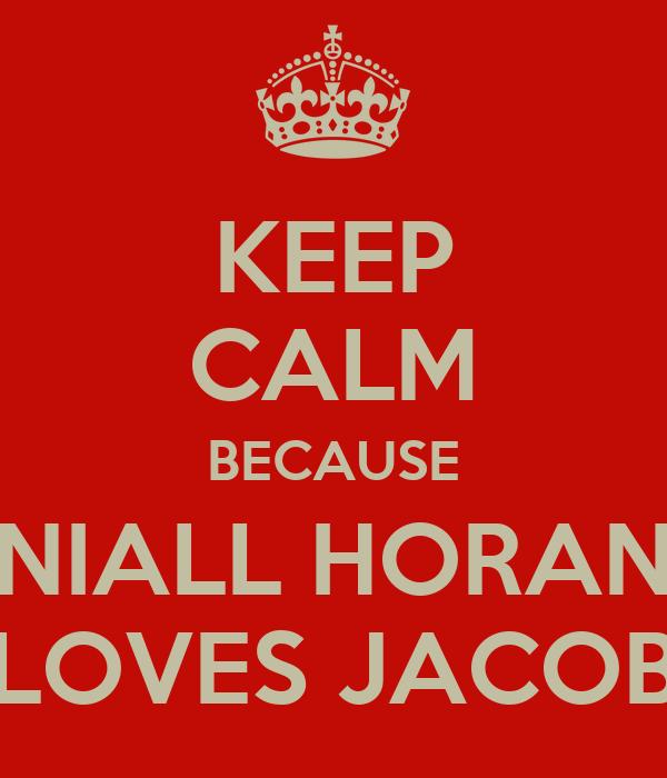 KEEP CALM BECAUSE NIALL HORAN LOVES JACOB