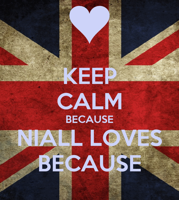 KEEP CALM BECAUSE NIALL LOVES BECAUSE