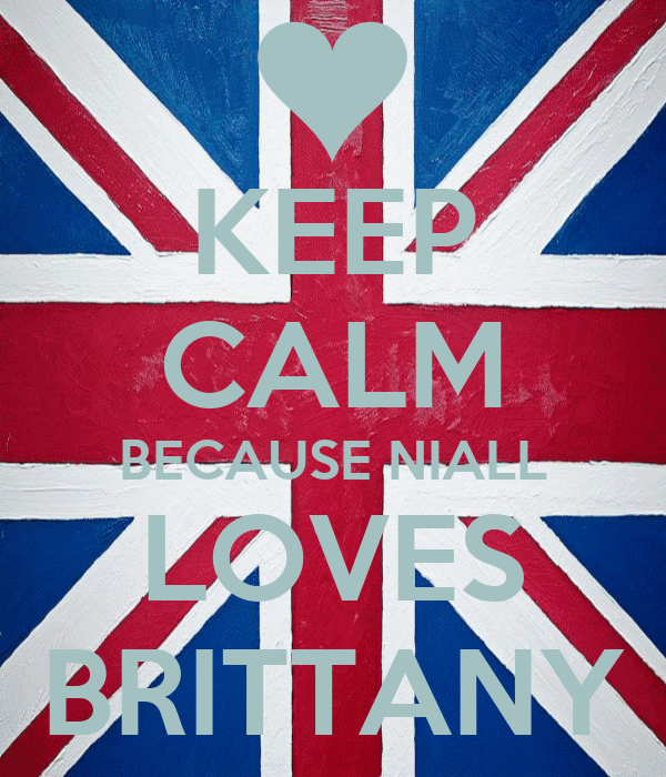 KEEP CALM BECAUSE NIALL LOVES BRITTANY