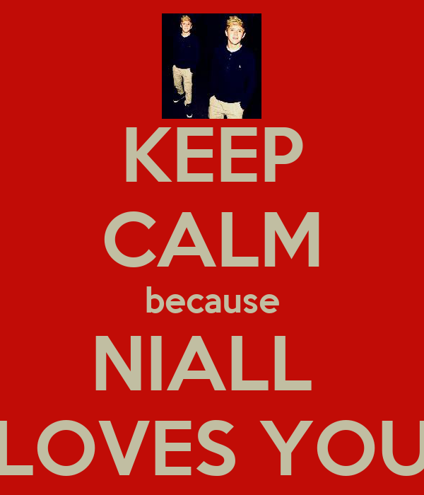 KEEP CALM because NIALL  LOVES YOU