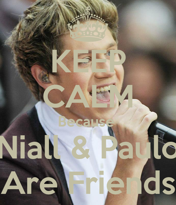 KEEP CALM Because  Niall & Paulo Are Friends