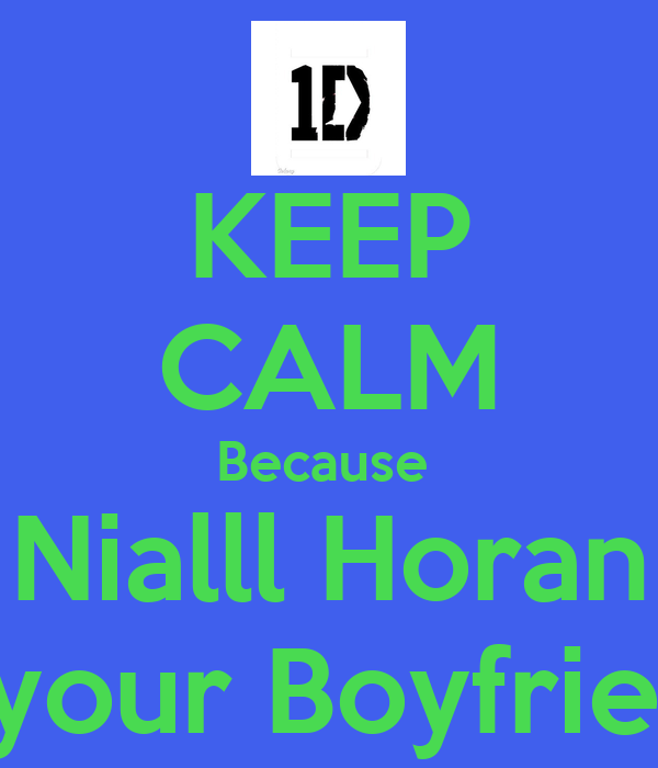 KEEP CALM Because  Nialll Horan Is your Boyfriend