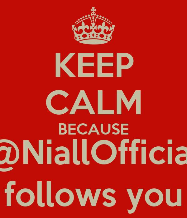 KEEP CALM BECAUSE @NiallOfficial follows you
