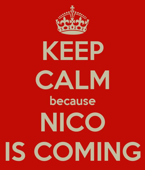 KEEP CALM because NICO IS COMING