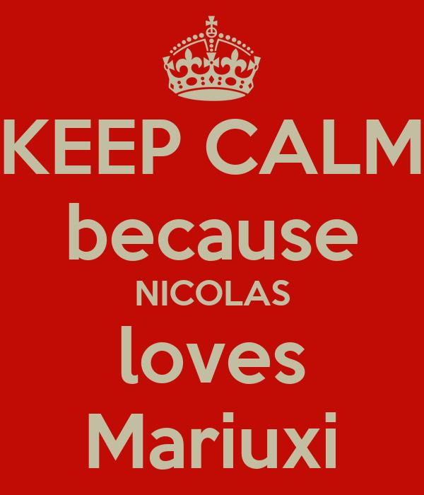 KEEP CALM because NICOLAS loves Mariuxi
