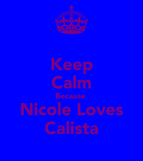Keep Calm Because  Nicole Loves Calista