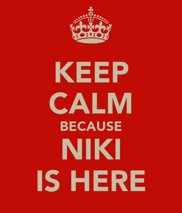KEEP CALM BECAUSE NIKI IS HERE