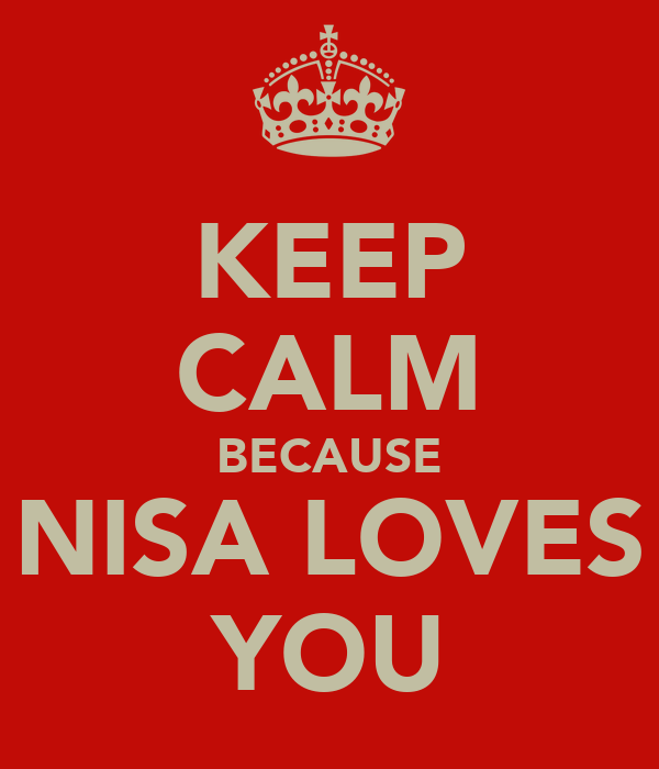 KEEP CALM BECAUSE NISA LOVES YOU