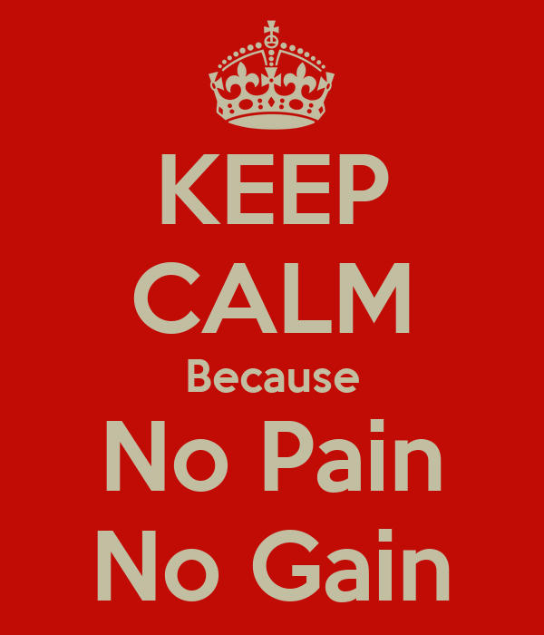 KEEP CALM Because No Pain No Gain