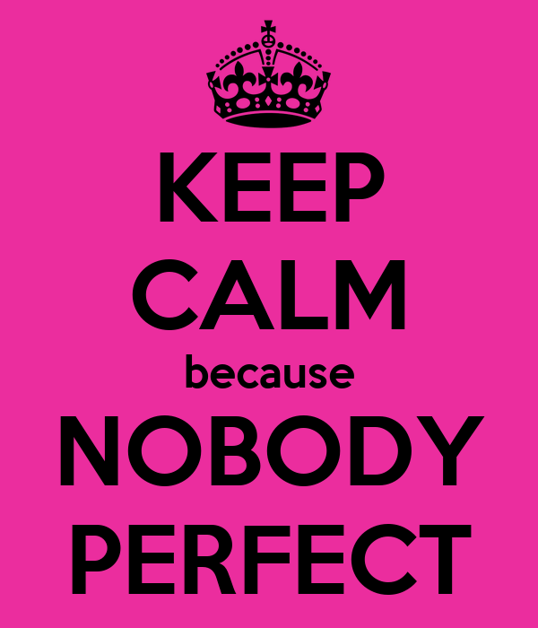 KEEP CALM because NOBODY PERFECT