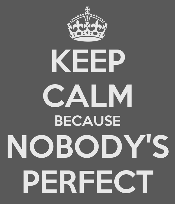 KEEP CALM BECAUSE NOBODY'S PERFECT