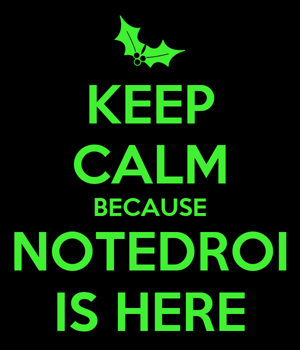 KEEP CALM BECAUSE NOTEDROI IS HERE
